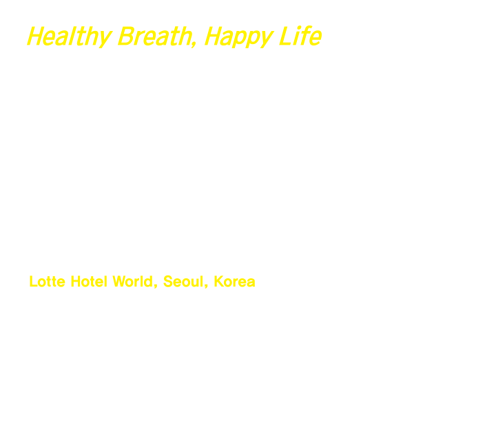 Healthy Breath, Happy Life KATRD International Conference 2019 November 7(Thu) - 8(Fri), 2019 Lotte Hotel World, Seoul, Korea